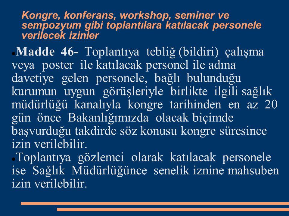 Kongre, konferans, workshop, seminer ve sempozyum gibi toplantılara katılacak personele verilecek izinler  Madde 46- Toplantıya tebliğ (bildiri) çalı