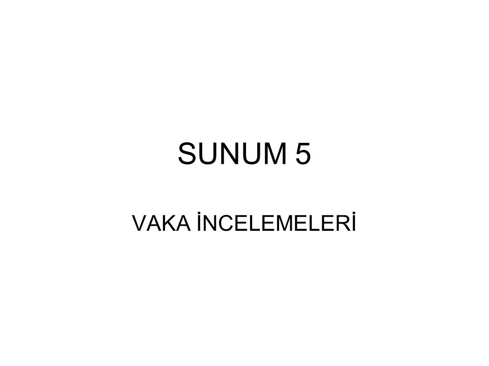 SUNUM 5 VAKA İNCELEMELERİ