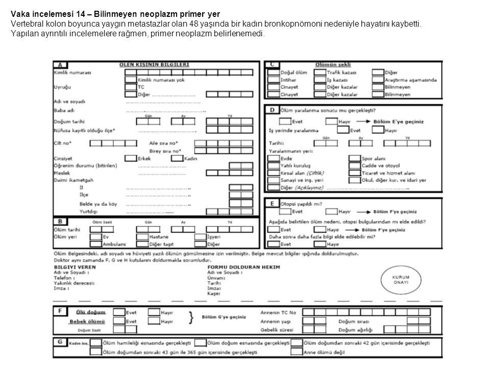 Vaka incelemesi 14 – Bilinmeyen neoplazm primer yer Vertebral kolon boyunca yaygın metastazlar olan 48 yaşında bir kadın bronkopnömoni nedeniyle hayat