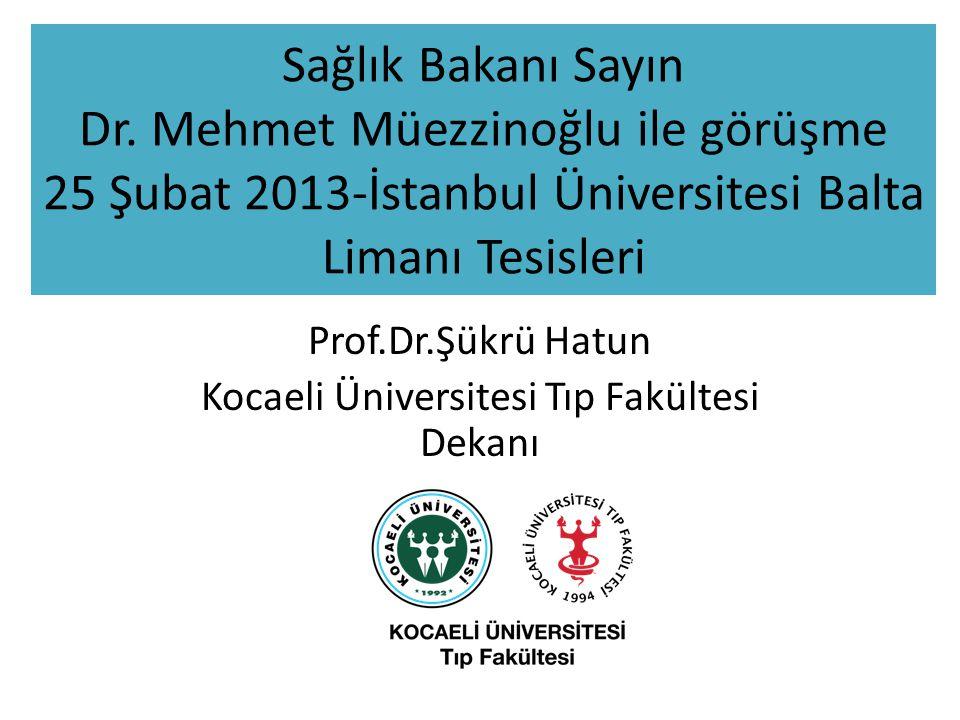 Sağlık Bakanı Sayın Dr. Mehmet Müezzinoğlu ile görüşme 25 Şubat 2013-İstanbul Üniversitesi Balta Limanı Tesisleri Prof.Dr.Şükrü Hatun Kocaeli Üniversi
