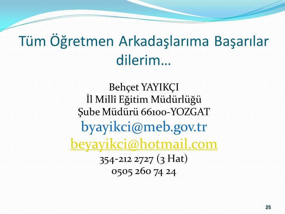 25 Tüm Öğretmen Arkadaşlarıma Başarılar dilerim… Behçet YAYIKÇI İl Millî Eğitim Müdürlüğü Şube Müdürü 66100-YOZGAT byayikci@meb.gov.tr beyayikci@hotma