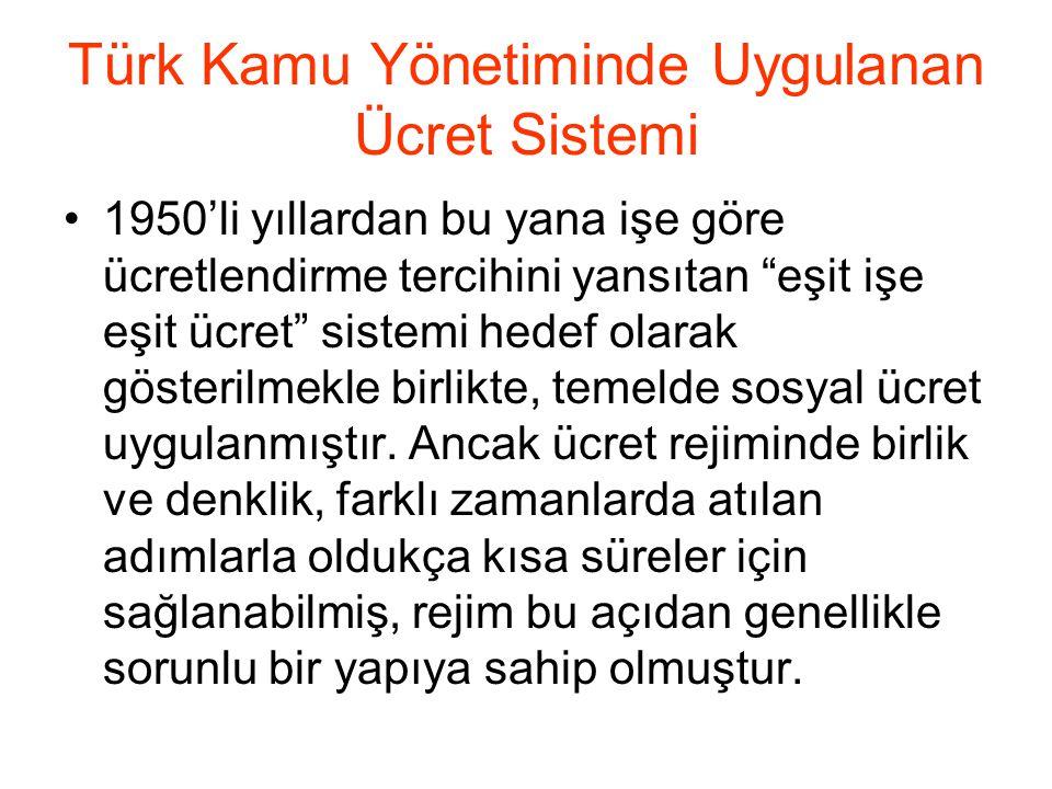 Türk Kamu Yönetiminde Uygulanan Ücret Sistemi •1950'li yıllardan bu yana işe göre ücretlendirme tercihini yansıtan eşit işe eşit ücret sistemi hedef olarak gösterilmekle birlikte, temelde sosyal ücret uygulanmıştır.