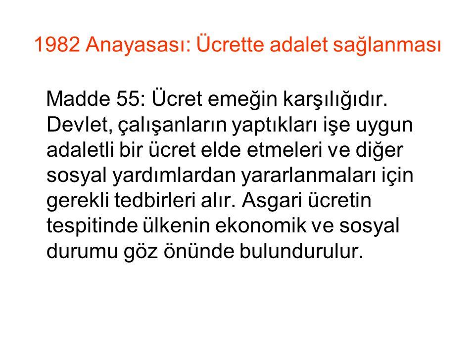 1982 Anayasası: Ücrette adalet sağlanması Madde 55: Ücret emeğin karşılığıdır.