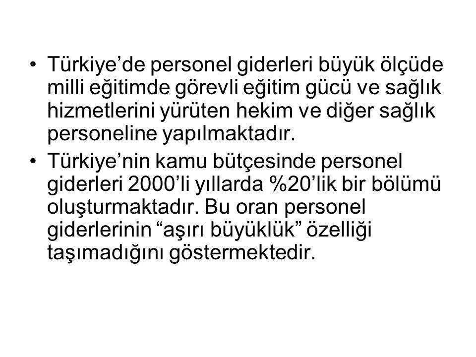 •Türkiye'de personel giderleri büyük ölçüde milli eğitimde görevli eğitim gücü ve sağlık hizmetlerini yürüten hekim ve diğer sağlık personeline yapılmaktadır.