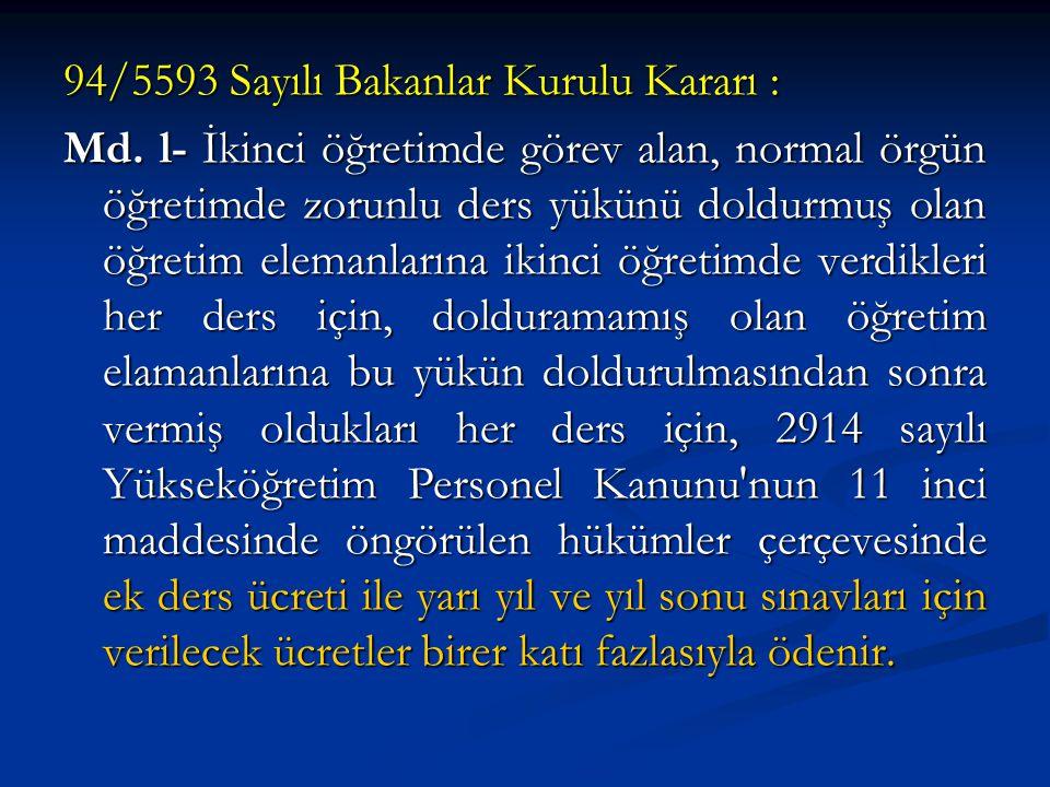 94/5593 Sayılı Bakanlar Kurulu Kararı : Md. l- İkinci öğretimde görev alan, normal örgün öğretimde zorunlu ders yükünü doldurmuş olan öğretim elemanla