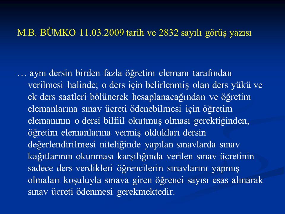 M.B. BÜMKO 11.03.2009 tarih ve 2832 sayılı görüş yazısı … aynı dersin birden fazla öğretim elemanı tarafından verilmesi halinde; o ders için belirlenm