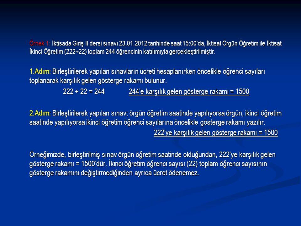 Örnek 1: İktisada Giriş II dersi sınavı 23.01.2012 tarihinde saat 15:00'da, İktisat Örgün Öğretim ile İktisat İkinci Öğretim (222+22) toplam 244 öğren