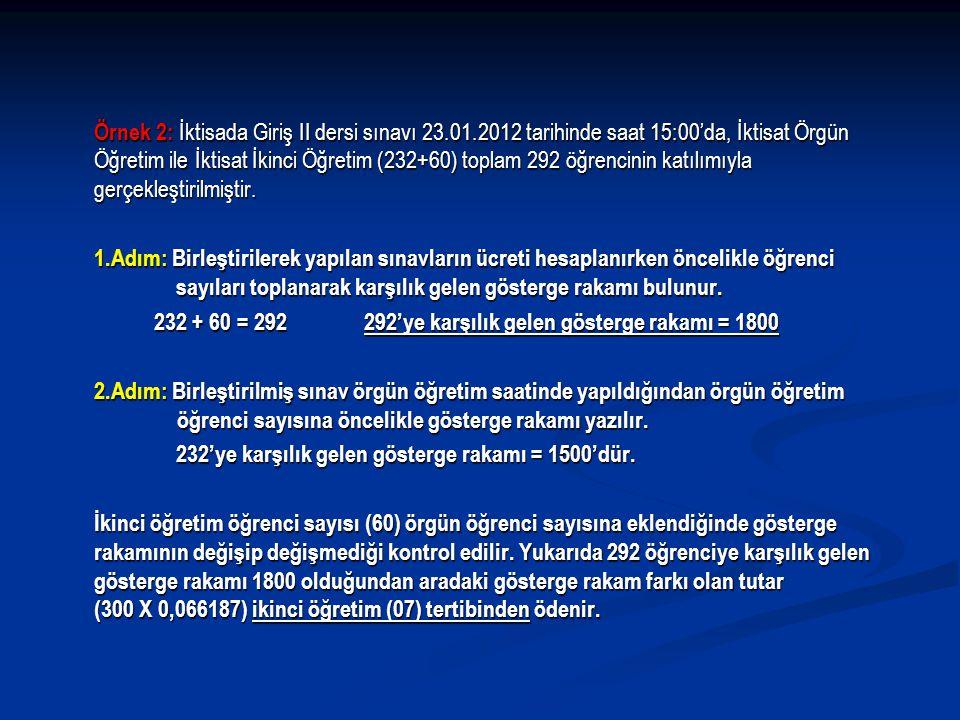 Örnek 2: İktisada Giriş II dersi sınavı 23.01.2012 tarihinde saat 15:00'da, İktisat Örgün Öğretim ile İktisat İkinci Öğretim (232+60) toplam 292 öğren