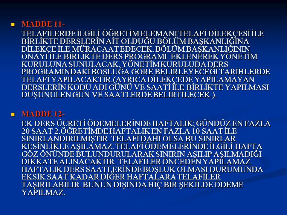  MADDE 11- TELAFİLERDE İLGİLİ ÖĞRETİM ELEMANI TELAFİ DİLEKÇESİ İLE BİRLİKTE DERSLERİN AİT OLDUĞU BÖLÜM BAŞKANLIĞINA DİLEKÇE İLE MÜRACAAT EDECEK. BÖLÜ