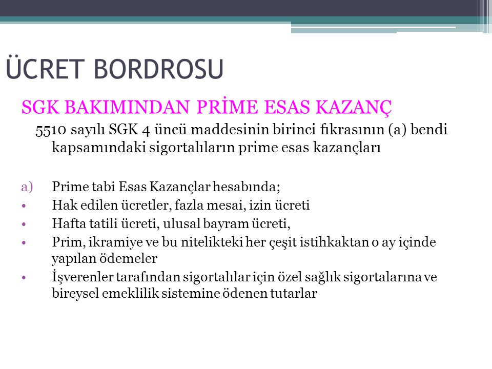 ÜCRET BORDROSU SGK BAKIMINDAN PRİME ESAS KAZANÇ 5510 sayılı SGK 4 üncü maddesinin birinci fıkrasının (a) bendi kapsamındaki sigortalıların prime esas