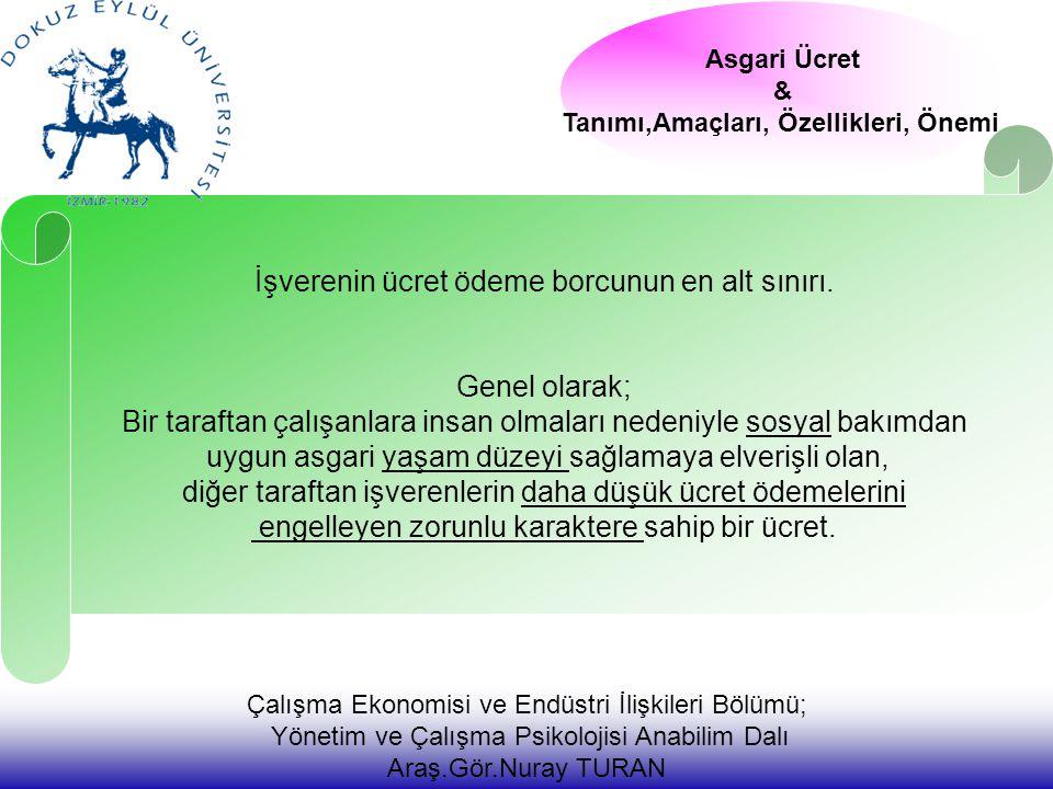Çalışma Ekonomisi ve Endüstri İlişkileri Bölümü; Yönetim ve Çalışma Psikolojisi Anabilim Dalı Araş.Gör.Nuray TURAN İşverenin ücret ödeme borcunun en alt sınırı.