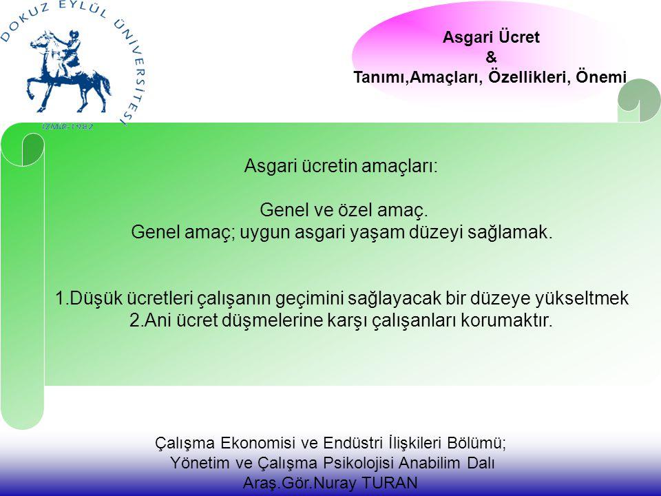 Çalışma Ekonomisi ve Endüstri İlişkileri Bölümü; Yönetim ve Çalışma Psikolojisi Anabilim Dalı Araş.Gör.Nuray TURAN Asgari Ücret & Tanımı,Amaçları, Öze