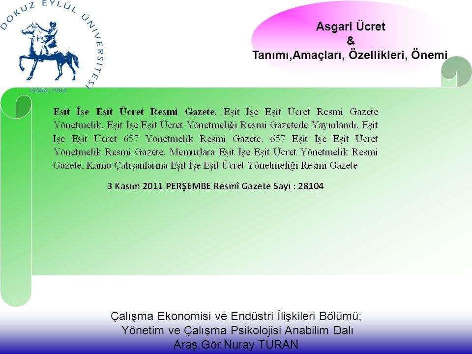 Çalışma Ekonomisi ve Endüstri İlişkileri Bölümü; Yönetim ve Çalışma Psikolojisi Anabilim Dalı Araş.Gör.Nuray TURAN Asgari Ücret & Tanımı,Amaçları, Özellikleri, Önemi