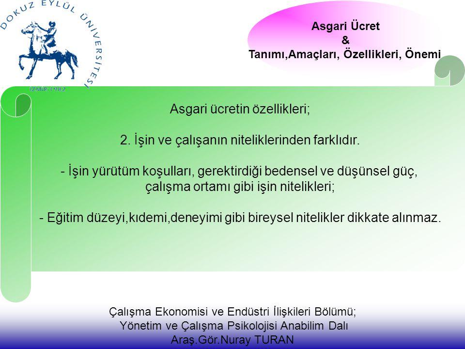 Çalışma Ekonomisi ve Endüstri İlişkileri Bölümü; Yönetim ve Çalışma Psikolojisi Anabilim Dalı Araş.Gör.Nuray TURAN Asgari Ücret & Tanımı,Amaçları, Özellikleri, Önemi Asgari ücretin özellikleri; 2.