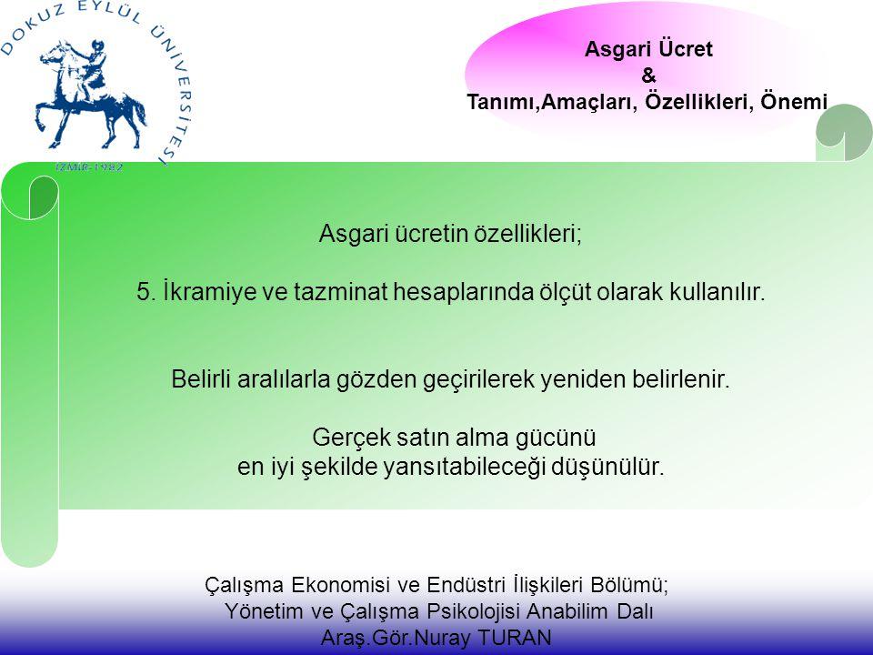 Çalışma Ekonomisi ve Endüstri İlişkileri Bölümü; Yönetim ve Çalışma Psikolojisi Anabilim Dalı Araş.Gör.Nuray TURAN Asgari Ücret & Tanımı,Amaçları, Özellikleri, Önemi Asgari ücretin özellikleri; 5.