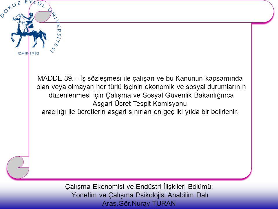 MADDE 39. - İş sözleşmesi ile çalışan ve bu Kanunun kapsamında olan veya olmayan her türlü işçinin ekonomik ve sosyal durumlarının düzenlenmesi için Ç