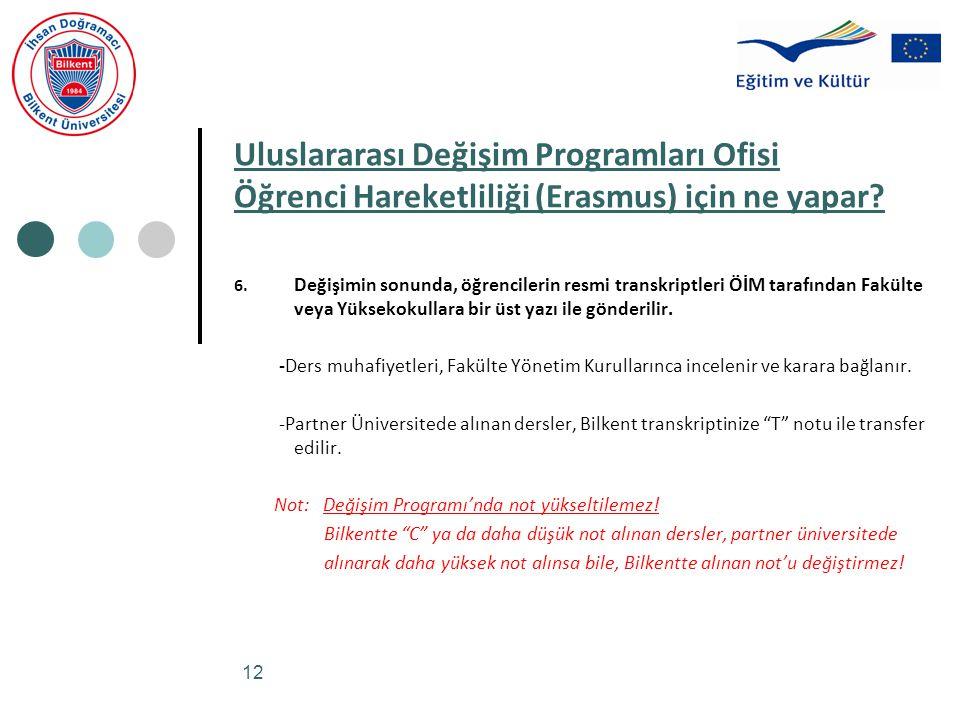 12 Uluslararası Değişim Programları Ofisi Öğrenci Hareketliliği (Erasmus) için ne yapar? 6. Değişimin sonunda, öğrencilerin resmi transkriptleri ÖİM t