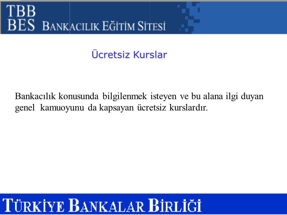 Ücretsiz Kurslar Bankacılık konusunda bilgilenmek isteyen ve bu alana ilgi duyan genel kamuoyunu da kapsayan ücretsiz kurslardır.