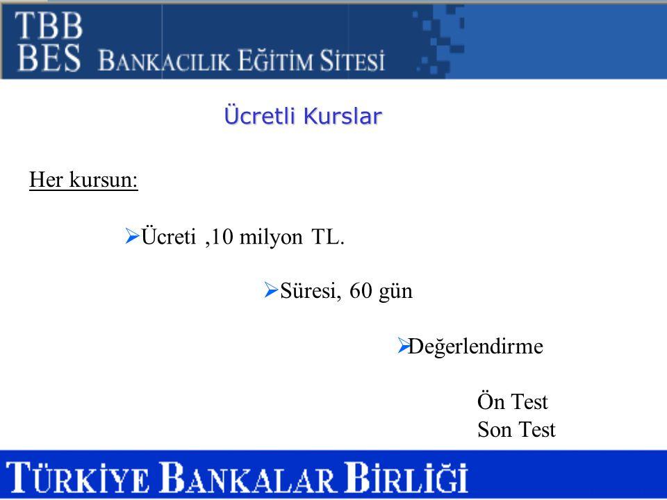 Her kursun:  Ücreti,10 milyon TL.  Süresi, 60 gün  Değerlendirme Ön Test Son Test