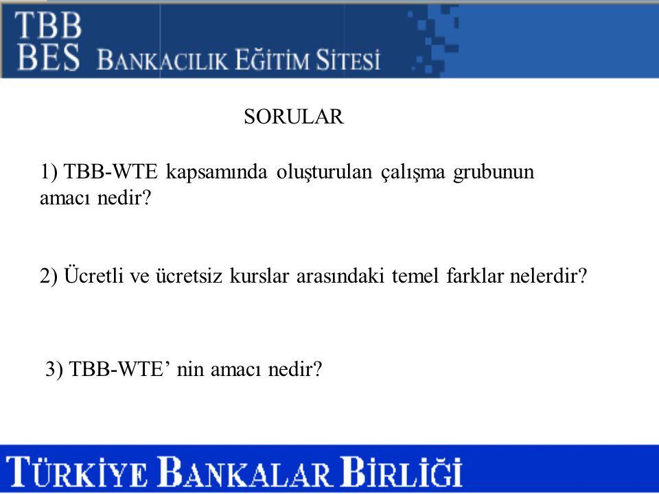 SORULAR 1) TBB-WTE kapsamında oluşturulan çalışma grubunun amacı nedir? 2) Ücretli ve ücretsiz kurslar arasındaki temel farklar nelerdir? 3) TBB-WTE'