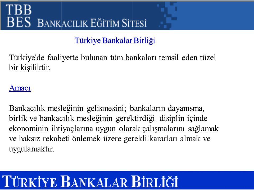 Türkiye Bankalar Birliği Türkiye'de faaliyette bulunan tüm bankaları temsil eden tüzel bir kişiliktir. Amacı Bankacılık mesleğinin gelismesini; bankal