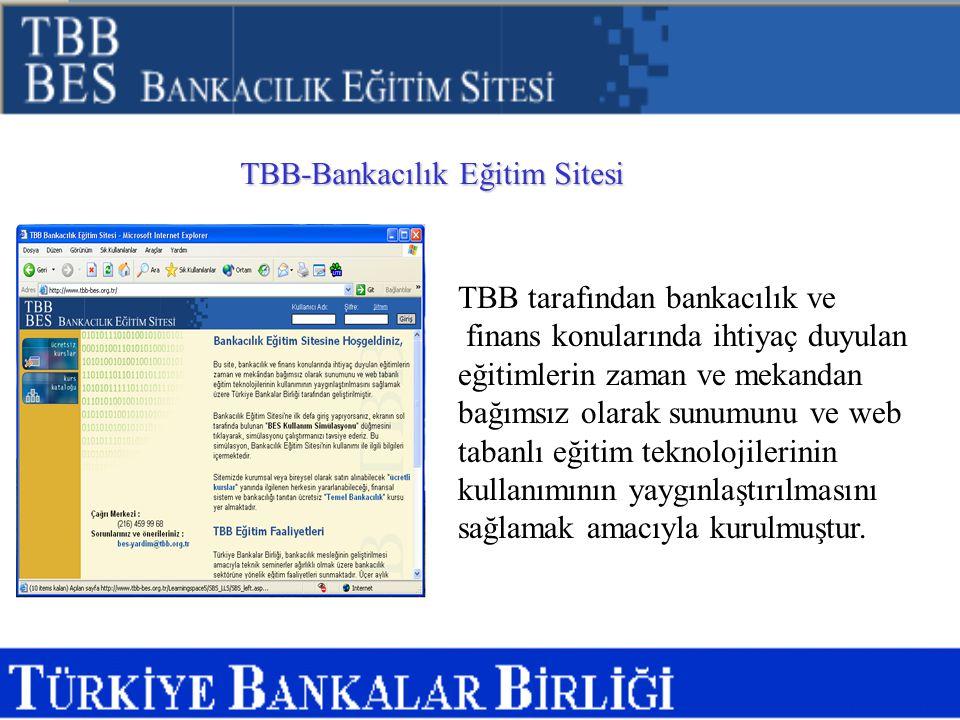 TBB-Bankacılık Eğitim Sitesi TBB tarafından bankacılık ve finans konularında ihtiyaç duyulan eğitimlerin zaman ve mekandan bağımsız olarak sunumunu ve