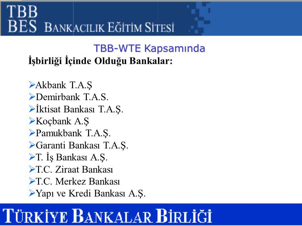 TBB-WTE Kapsamında İşbirliği İçinde Olduğu Bankalar:  Akbank T.A.Ş  Demirbank T.A.S.  İktisat Bankası T.A.Ş.  Koçbank A.Ş  Pamukbank T.A.Ş.  Gar