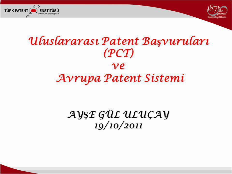Uluslararası Patent Ba ş vuruları (PCT) ve Avrupa Patent Sistemi Avrupa Patent Sistemi AY Ş E GÜL ULUÇAY 19/10/2011