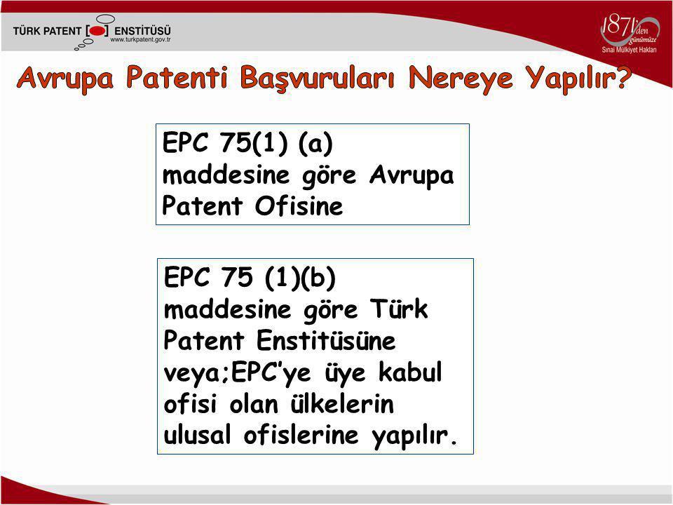 EPC 75(1) (a) maddesine göre Avrupa Patent Ofisine EPC 75 (1)(b) maddesine göre Türk Patent Enstitüsüne veya;EPC'ye üye kabul ofisi olan ülkelerin ulusal ofislerine yapılır.