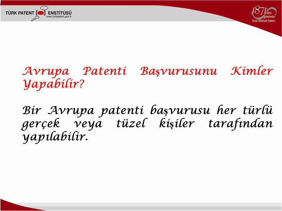 Avrupa Patenti Ba ş vurusunu Kimler Yapabilir? Bir Avrupa patenti ba ş vurusu her türlü gerçek veya tüzel ki ş iler tarafından yapılabilir.