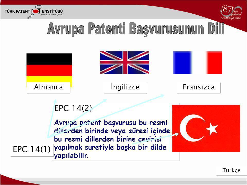 EPC 14(2) Avrupa patent başvurusu bu resmi dillerden birinde veya süresi içinde bu resmi dillerden birine çevirisi yapılmak suretiyle başka bir dilde