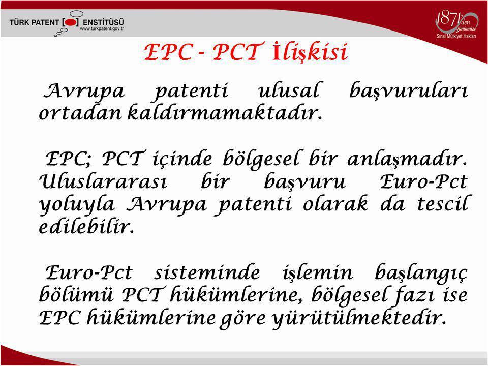 EPC - PCT İ li ş kisi Avrupa patenti ulusal ba ş vuruları ortadan kaldırmamaktadır. EPC; PCT içinde bölgesel bir anla ş madır. Uluslararası bir ba ş v
