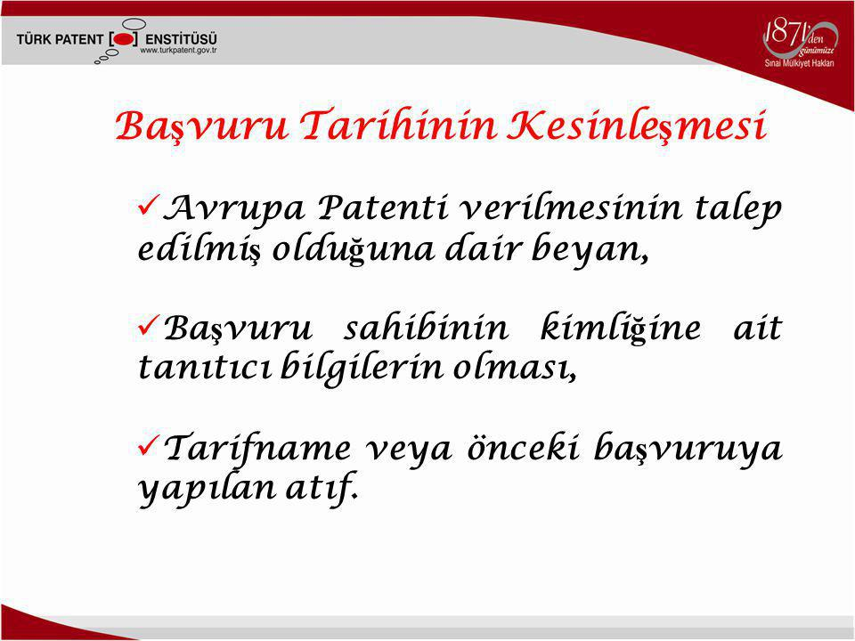  Avrupa Patenti verilmesinin talep edilmi ş oldu ğ una dair beyan,  Ba ş vuru sahibinin kimli ğ ine ait tanıtıcı bilgilerin olması,  Tarifname veya