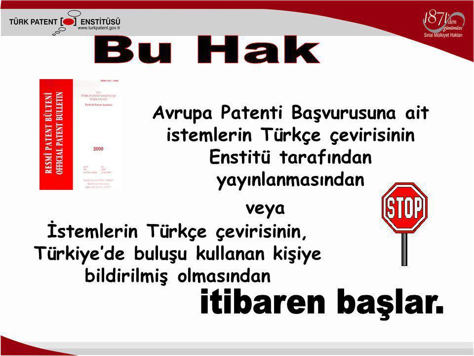 Avrupa Patenti Başvurusuna ait istemlerin Türkçe çevirisinin Enstitü tarafından yayınlanmasından İstemlerin Türkçe çevirisinin, Türkiye'de buluşu kullanan kişiye bildirilmiş olmasından veya