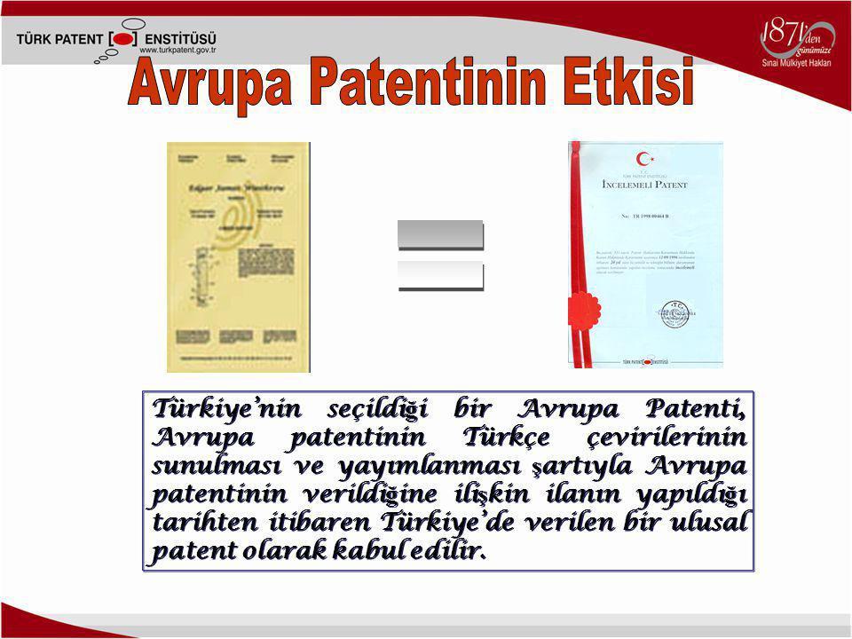Türkiye'nin seçildi ğ i bir Avrupa Patenti, Avrupa patentinin Türkçe çevirilerinin sunulması ve yayımlanması ş artıyla Avrupa patentinin verildi ğ ine ili ş kin ilanın yapıldı ğ ı tarihten itibaren Türkiye'de verilen bir ulusal patent olarak kabul edilir.