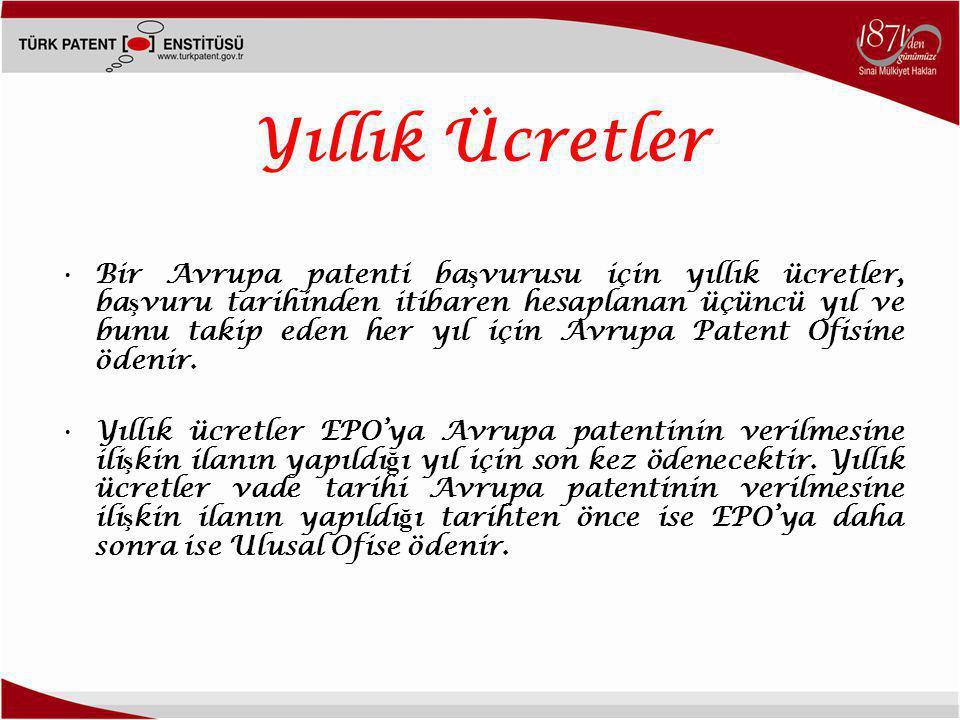 Yıllık Ücretler •Bir Avrupa patenti ba ş vurusu için yıllık ücretler, ba ş vuru tarihinden itibaren hesaplanan üçüncü yıl ve bunu takip eden her yıl için Avrupa Patent Ofisine ödenir.