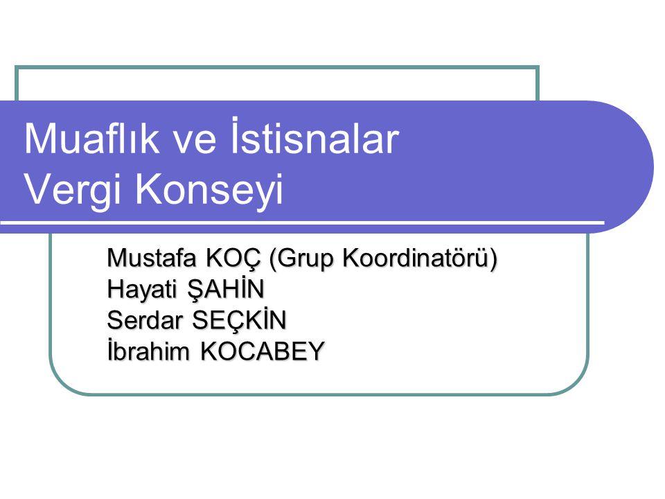 Muaflık ve İstisnalar Vergi Konseyi Mustafa KOÇ (Grup Koordinatörü) Hayati ŞAHİN Serdar SEÇKİN İbrahim KOCABEY