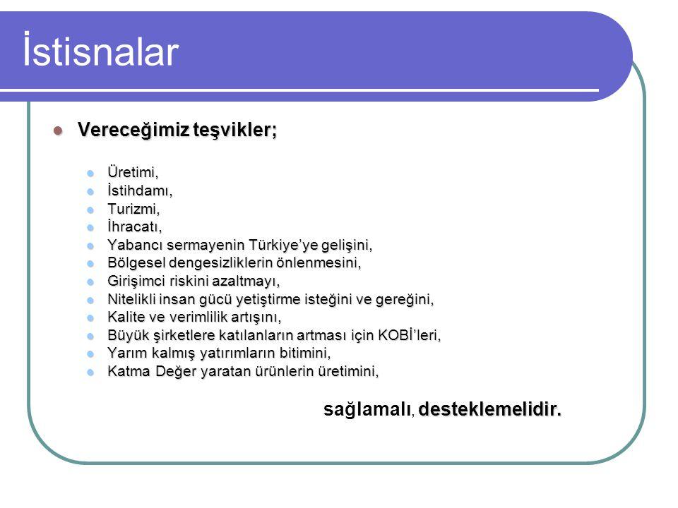 İstisnalar  Vereceğimiz teşvikler;  Üretimi,  İstihdamı,  Turizmi,  İhracatı,  Yabancı sermayenin Türkiye'ye gelişini,  Bölgesel dengesizlikler