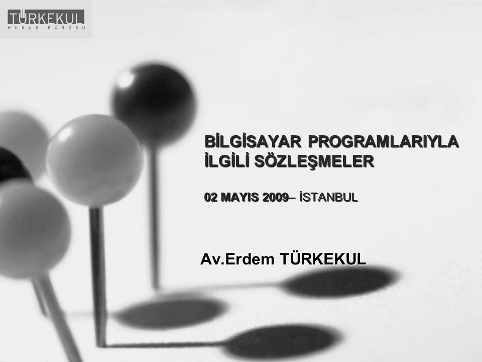BİLGİSAYAR PROGRAMLARIYLA İLGİLİ SÖZLEŞMELER 02 MAYIS 2009– İSTANBUL Av.Erdem TÜRKEKUL