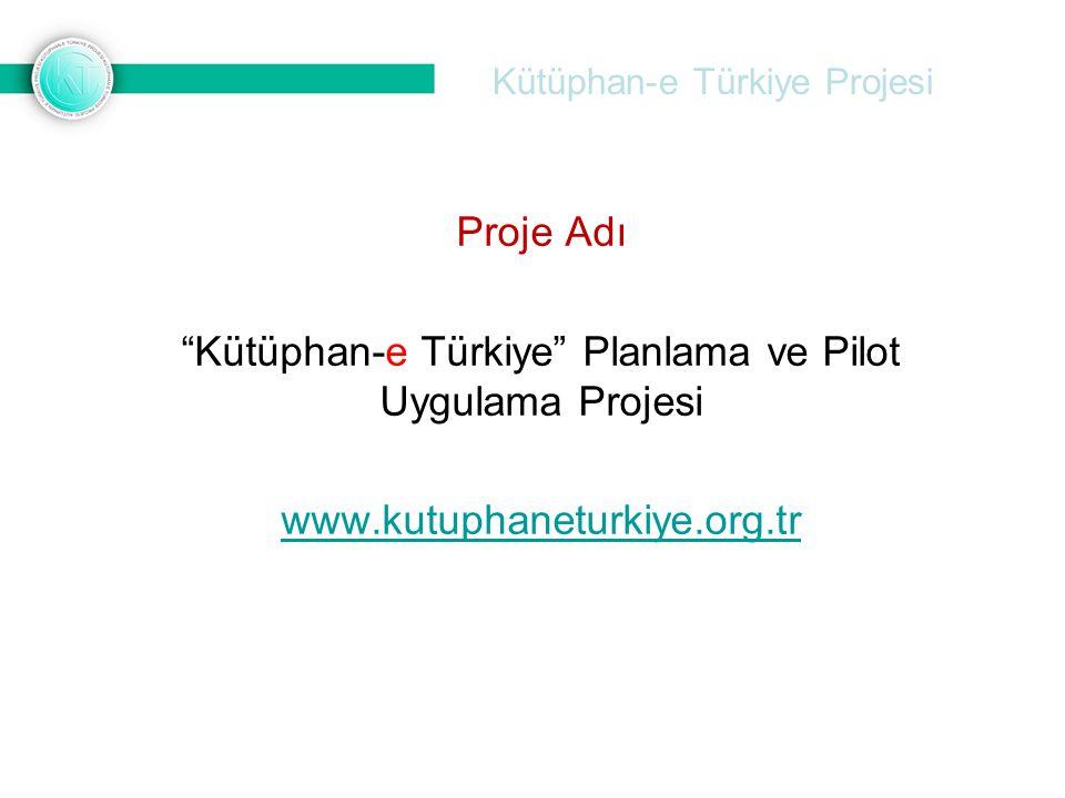 Kütüphan-e Türkiye Projesi Proje Adı Kütüphan-e Türkiye Planlama ve Pilot Uygulama Projesi www.kutuphaneturkiye.org.tr
