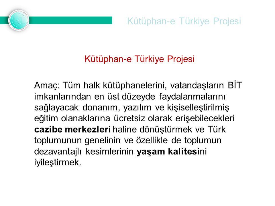 Kütüphan-e Türkiye Projesi Amaç: Tüm halk kütüphanelerini, vatandaşların BİT imkanlarından en üst düzeyde faydalanmalarını sağlayacak donanım, yazılım ve kişiselleştirilmiş eğitim olanaklarına ücretsiz olarak erişebilecekleri cazibe merkezleri haline dönüştürmek ve Türk toplumunun genelinin ve özellikle de toplumun dezavantajlı kesimlerinin yaşam kalitesini iyileştirmek.