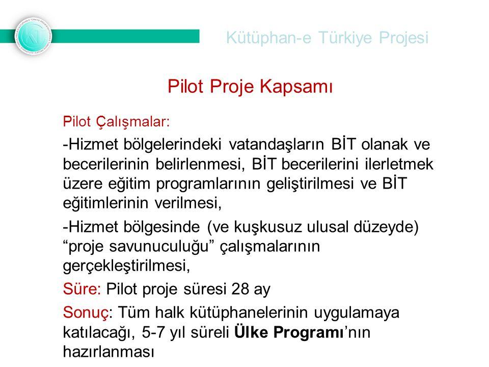 Kütüphan-e Türkiye Projesi Pilot Çalışmalar: -Hizmet bölgelerindeki vatandaşların BİT olanak ve becerilerinin belirlenmesi, BİT becerilerini ilerletmek üzere eğitim programlarının geliştirilmesi ve BİT eğitimlerinin verilmesi, -Hizmet bölgesinde (ve kuşkusuz ulusal düzeyde) proje savunuculuğu çalışmalarının gerçekleştirilmesi, Süre: Pilot proje süresi 28 ay Sonuç: Tüm halk kütüphanelerinin uygulamaya katılacağı, 5-7 yıl süreli Ülke Programı'nın hazırlanması Pilot Proje Kapsamı