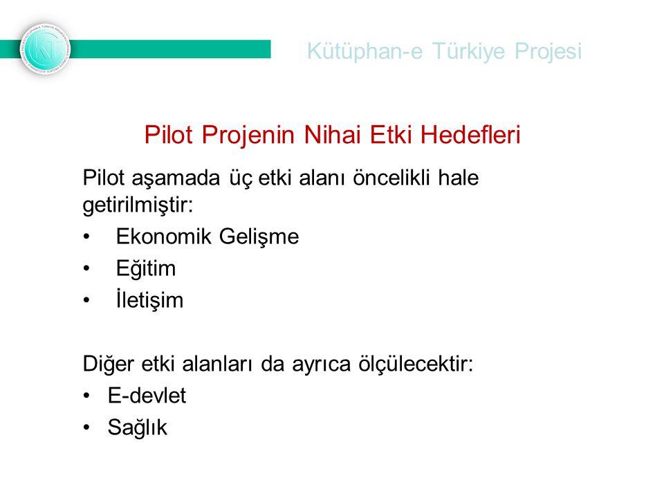Kütüphan-e Türkiye Projesi Pilot aşamada üç etki alanı öncelikli hale getirilmiştir: •Ekonomik Gelişme •Eğitim •İletişim Diğer etki alanları da ayrıca ölçülecektir: •E-devlet •Sağlık Pilot Projenin Nihai Etki Hedefleri