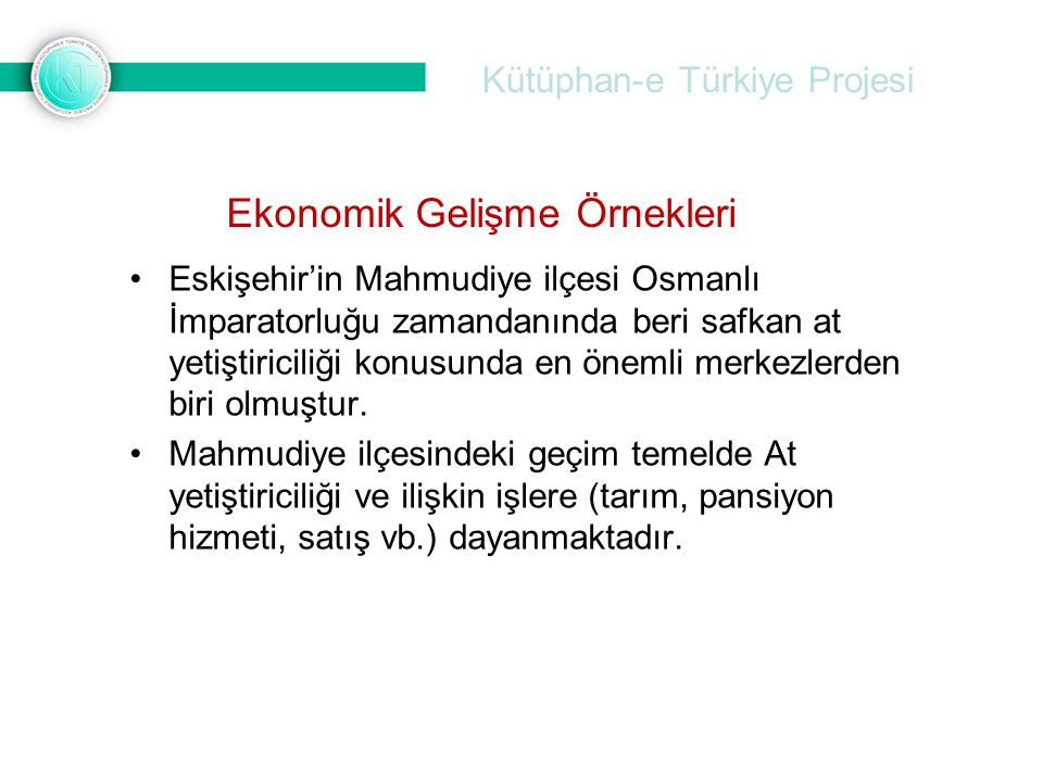 Kütüphan-e Türkiye Projesi •Eskişehir'in Mahmudiye ilçesi Osmanlı İmparatorluğu zamandanında beri safkan at yetiştiriciliği konusunda en önemli merkez
