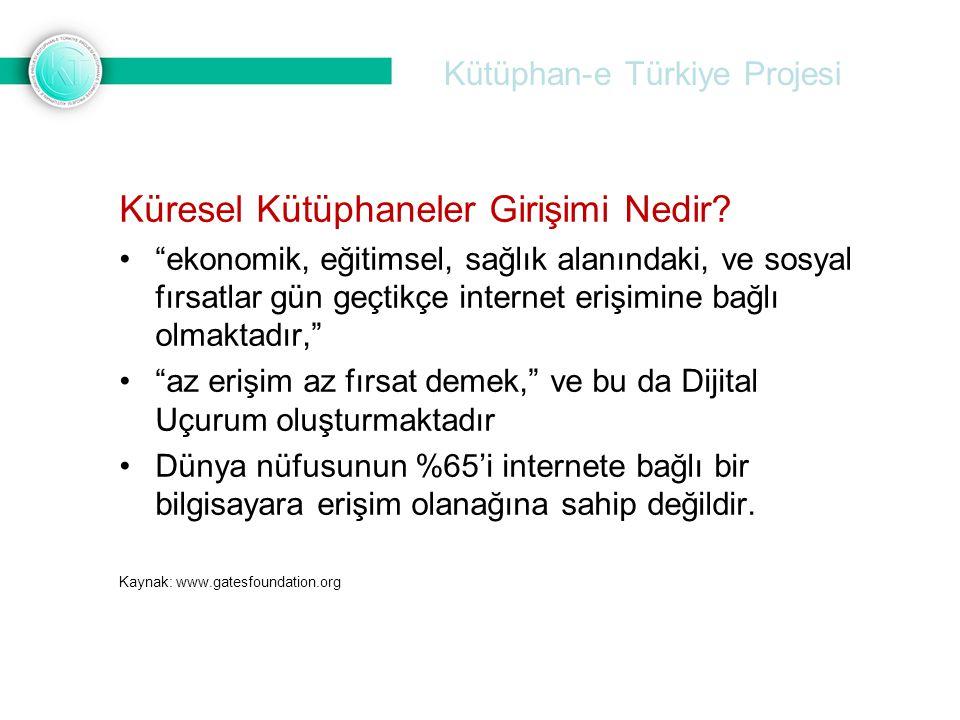 """Kütüphan-e Türkiye Projesi Küresel Kütüphaneler Girişimi Nedir? •""""ekonomik, eğitimsel, sağlık alanındaki, ve sosyal fırsatlar gün geçtikçe internet er"""