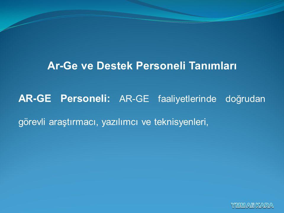 Ar-Ge ve Destek Personeli Tanımları AR-GE Personeli: AR-GE faaliyetlerinde doğrudan görevli araştırmacı, yazılımcı ve teknisyenleri,
