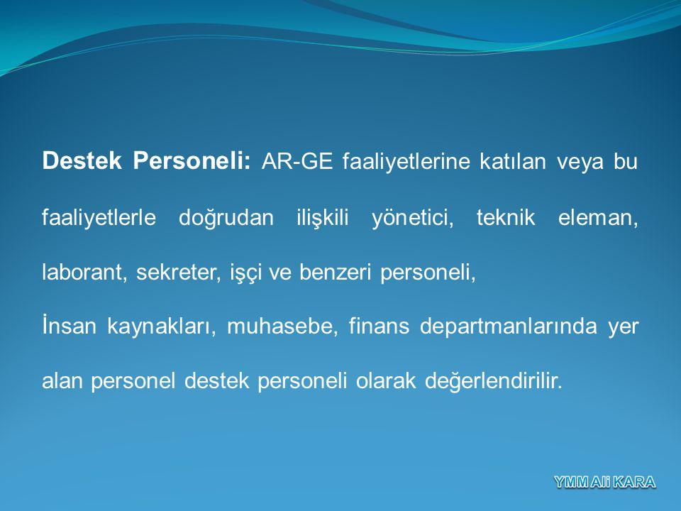 Destek Personeli: AR-GE faaliyetlerine katılan veya bu faaliyetlerle doğrudan ilişkili yönetici, teknik eleman, laborant, sekreter, işçi ve benzeri pe