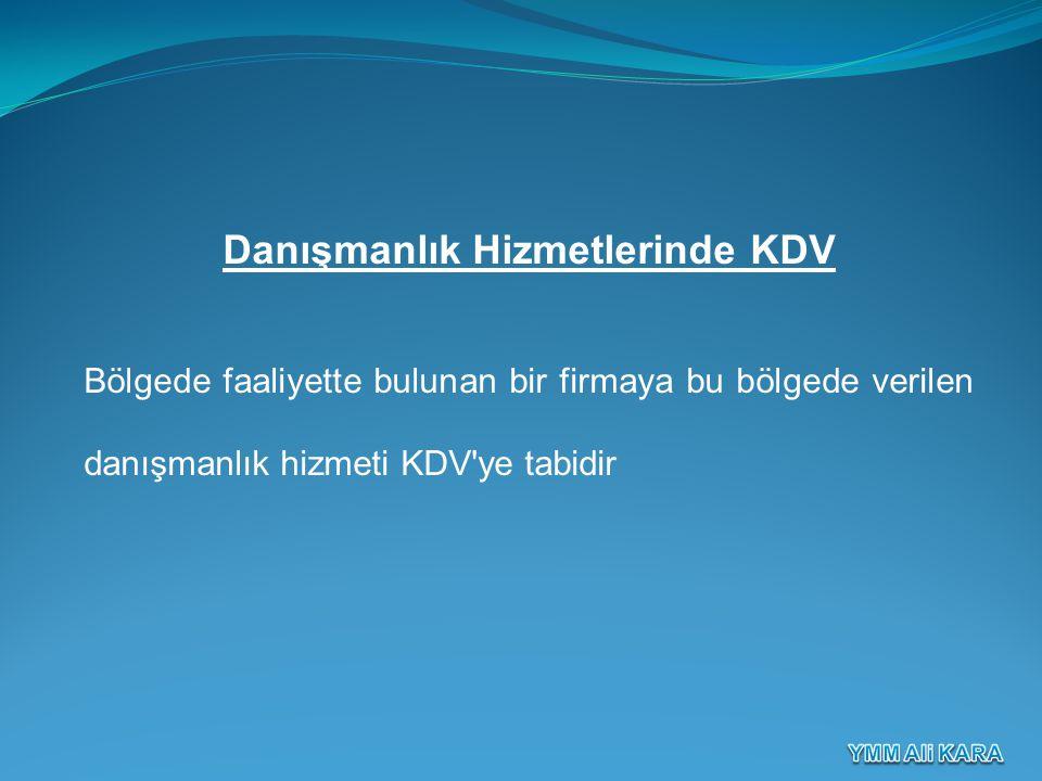 Danışmanlık Hizmetlerinde KDV Bölgede faaliyette bulunan bir firmaya bu bölgede verilen danışmanlık hizmeti KDV'ye tabidir