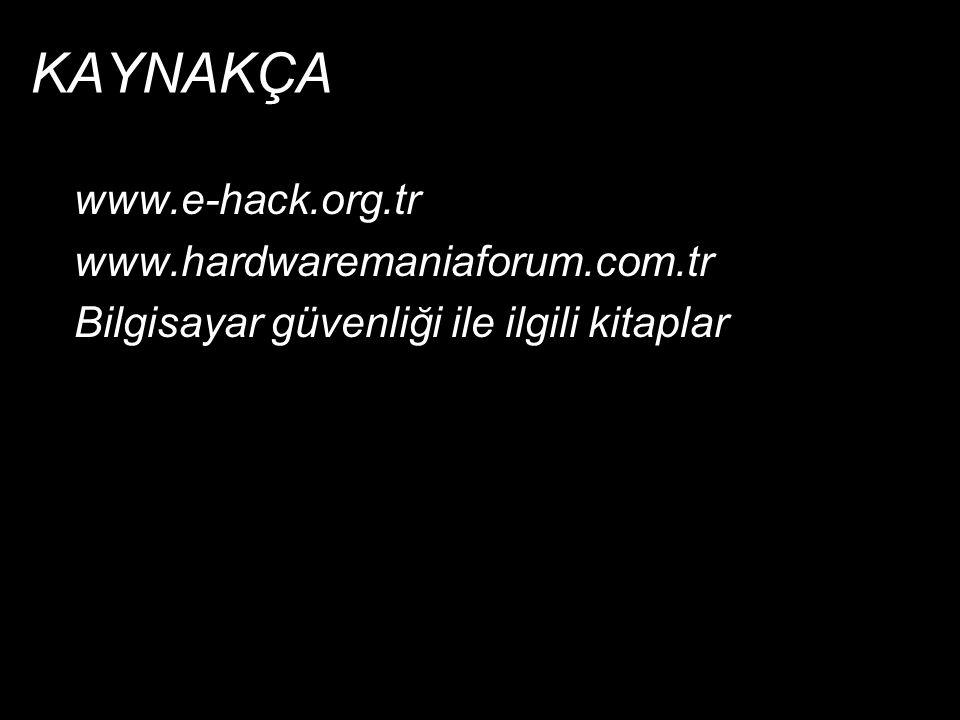 KAYNAKÇA www.e-hack.org.tr www.hardwaremaniaforum.com.tr Bilgisayar güvenliği ile ilgili kitaplar