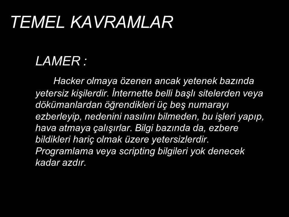 TEMEL KAVRAMLAR  SCRIPT KIDDIE : Scriptler (Web tabanlı programlama, hazır web uygulamaları gibi.) hakkında deneyimli lamerdır.